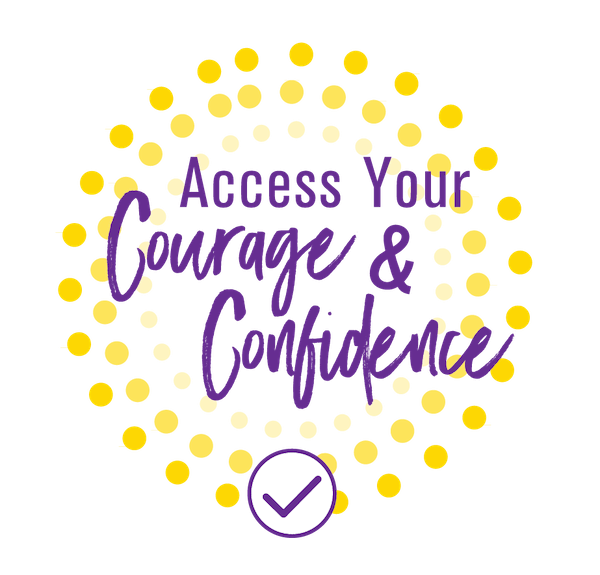 Access your courage and confidence